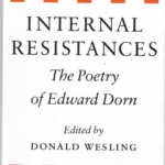 Internal Resistances: The Poetry of Edward Dorn, Berkeley: University of California Press, 1985